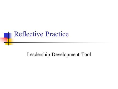 Reflective Practice Leadership Development Tool. Context recognised that a key differentiator between places where people wanted to work and places where.