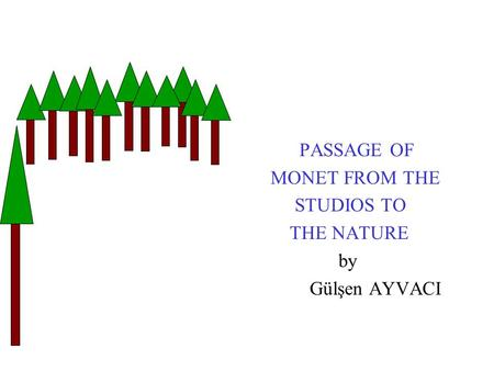 PASSAGE OF MONET FROM THE STUDIOS TO THE NATURE by Gülşen AYVACI.