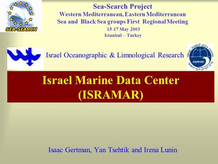 Isaac Gertman, Yan Tsehtik and Irena Lunin Sea-Search Project Western Mediterranean, Eastern Mediterranean Sea and Black Sea groups First Regional Meeting.