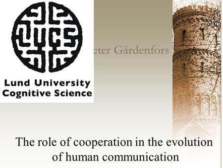 Peter Gärdenfors The role of cooperation in the evolution of human communication.