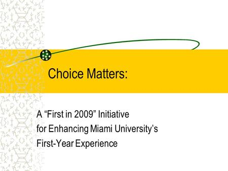 "Choice Matters: A ""First in 2009"" Initiative"