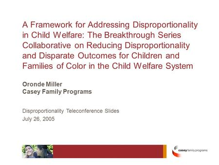 A Framework for Addressing Disproportionality in Child Welfare: The Breakthrough Series Collaborative on Reducing Disproportionality and Disparate Outcomes.