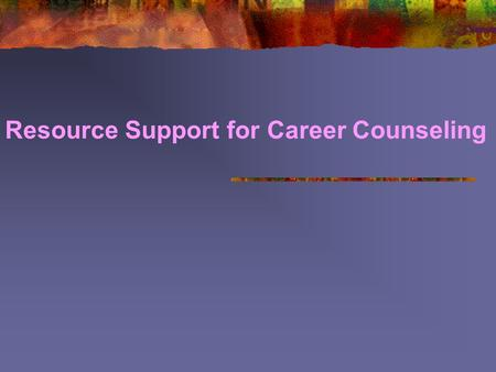 Resource Support for Career Counseling. What is career counseling Counseling is the means by which one person helps another through purposeful conversation.