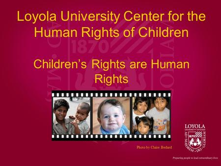 Loyola University Center for the Human Rights of Children Children's Rights are Human Rights Photo by Claire Bedard.