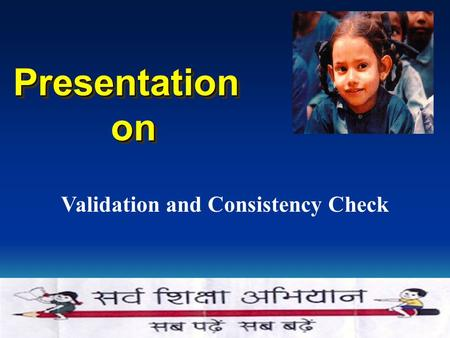 Validation and Consistency Check Presentationon Presentationon.
