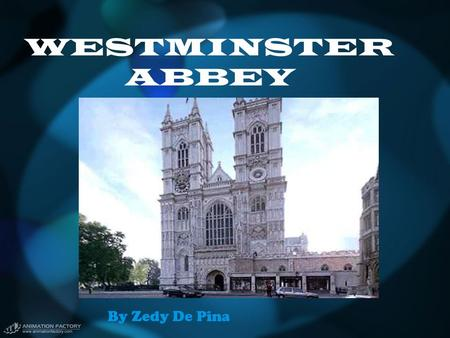 WESTMINSTER ABBEY By Zedy De Pina. Table of Contents History The Nave and Altar The High Altar and Sanctuary The Henry VII Chapel (a.k.a. Lady Chapel)