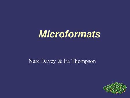 Microformats Nate Davey & Ira Thompson. What are we trying to do? ➲ Problem: Too much information on the Web on any one subject for a person or group.
