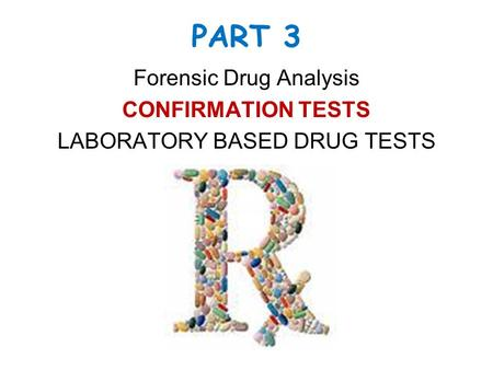 Forensic Drug Analysis CONFIRMATION TESTS LABORATORY BASED DRUG TESTS