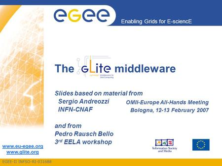EGEE-II INFSO-RI-031688 Enabling Grids for E-sciencE www.eu-egee.org www.glite.org Slides based on material from Sergio Andreozzi INFN-CNAF and from Pedro.
