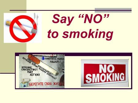 "Say ""NO"" to smoking The aims of the project are: To warn pupils of the dangers of smoking; To develop creative thinking; To develop speech competence."