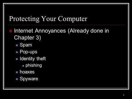 1 Protecting Your Computer Internet Annoyances (Already done in Chapter 3) Spam Pop-ups Identity theft phishing hoaxes Spyware.