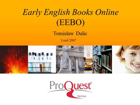 Early English Books Online (EEBO) Tomislaw Dalic Lund 2007.