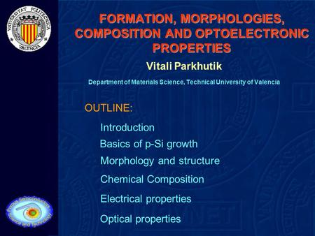 FORMATION, MORPHOLOGIES, COMPOSITION AND OPTOELECTRONIC PROPERTIES Vitali Parkhutik Department of Materials Science, Technical University of Valencia OUTLINE: