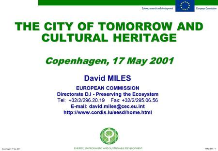 16May 2001 - 1 Copenhagen - 17 May 2001 THE CITY OF TOMORROW AND CULTURAL HERITAGE Copenhagen, 17 May 2001 David MILES EUROPEAN COMMISSION Directorate.