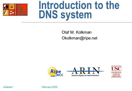 February 2003slideset 1 Introduction to the DNS system Olaf M. Kolkman