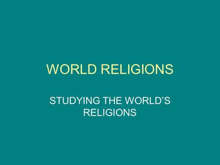WORLD RELIGIONS STUDYING THE WORLD'S RELIGIONS. GLOBAL VILLAGE ADVANCED TECHNOLOGY HAS DECREASED THE DISTANCE BETWEEN FORMERLY REMOTE AREAS OF THE WORLD.