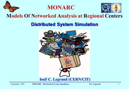 September, 1999MONARC - Distributed System Simulation I.C. Legrand1 MONARC Models Of Networked Analysis at Regional Centers Iosif C. Legrand (CERN/CIT)