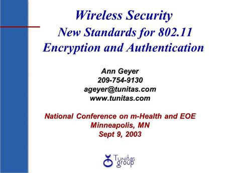 Wireless Security New Standards for 802.11 Encryption and Authentication Ann Geyer 209-754-9130  National Conference.