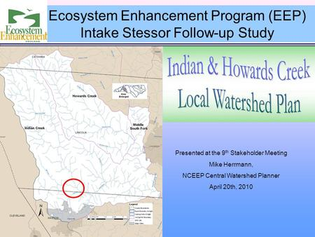 Presented at the 9 th Stakeholder Meeting Mike Herrmann, NCEEP Central Watershed Planner April 20th, 2010 Ecosystem Enhancement Program (EEP) Intake Stessor.