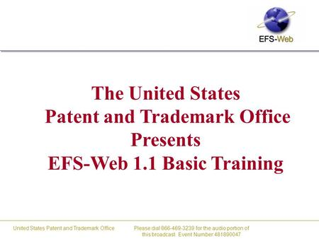 Please dial 866-469-3239 for the audio portion of this broadcast. Event Number:481890047 United States Patent and Trademark Office The United States Patent.