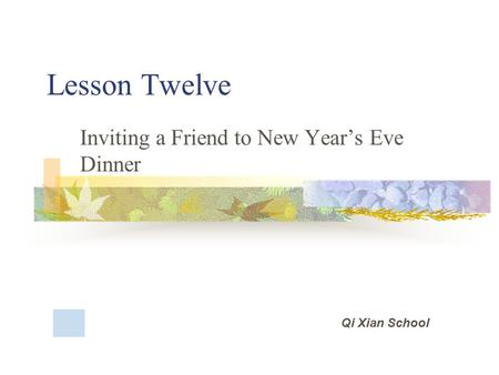 Lesson Twelve Inviting a Friend to New Year's Eve Dinner Qi Xian School.