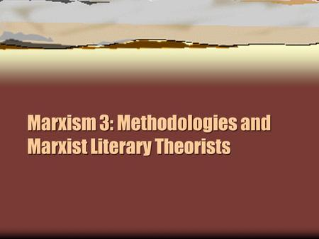 Marxism 3: Methodologies and Marxist Literary Theorists.