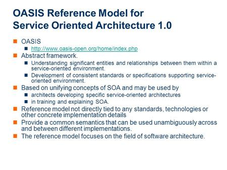 ICT OASIS Reference Model for Service Oriented Architecture 1.0 OASIS  Abstract framework. Understanding significant.