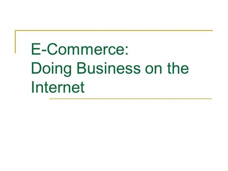 E-Commerce: Doing Business on the Internet. Commerce The buying and selling of goods, especially on a large scale.  Commerce is done between businesses,