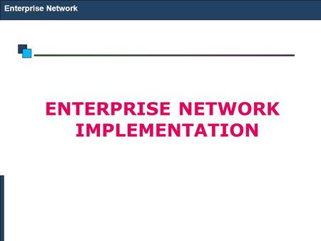 ENTERPRISE NETWORK IMPLEMENTATION