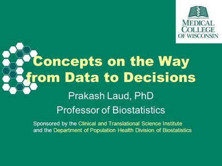 Sponsored by the Clinical and Translational Science Institute and the Department of Population Health Division of Biostatistics Concepts on the Way from.