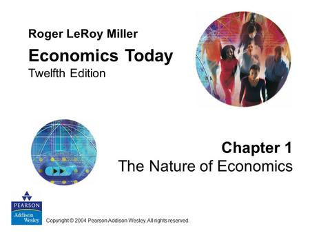 Economics Today Chapter 1 The Nature of Economics Roger LeRoy Miller