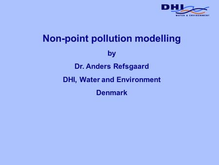 Non-point pollution modelling by Dr. Anders Refsgaard DHI, Water and Environment Denmark.