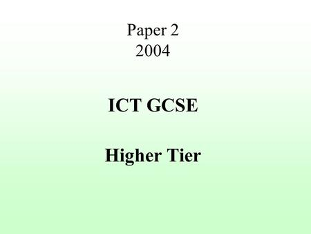 Paper 2 2004 ICT GCSE Higher Tier Input Process Output Backing Store Memory Control Unit A L U Main Memory Control Unit controls the step by step running.