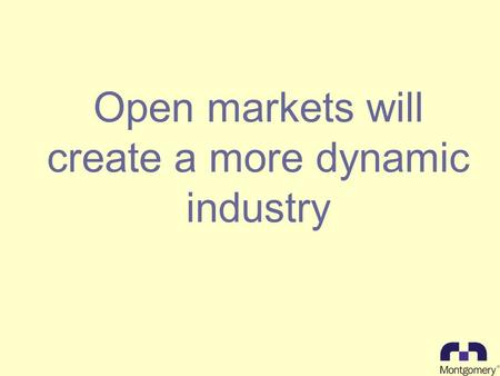 Open markets will create a more dynamic industry.
