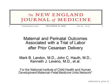 Maternal and Perinatal Outcomes Associated with a Trial of Labor after Prior Cesarean Delivery Mark B. Landon, M.D., John C. Hauth, M.D., Kenneth J. Leveno,