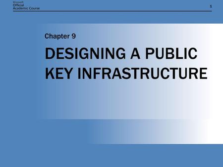 11 DESIGNING A PUBLIC KEY INFRASTRUCTURE Chapter 9.