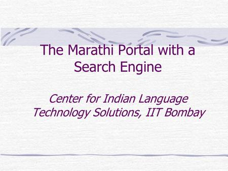 The Marathi Portal with a Search Engine Center for Indian Language Technology Solutions, IIT Bombay.
