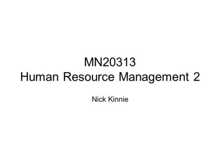 MN20313 Human Resource Management 2 Nick Kinnie. 2 Introduction to the course Aims: combining theory and practice Content and method: resourcing, performance.