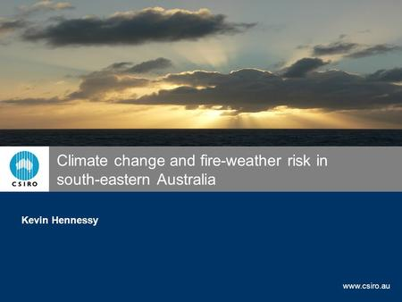 Www.csiro.au Climate change and fire-weather risk in south-eastern Australia Kevin Hennessy.