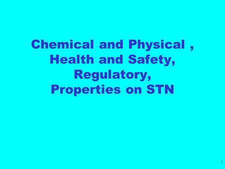 1 Chemical <strong>and</strong> Physical, Health <strong>and</strong> Safety, Regulatory, Properties on STN.