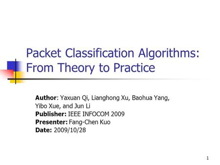 1 Packet Classification Algorithms: From Theory to Practice Author: Yaxuan Qi, Lianghong Xu, Baohua Yang, Yibo Xue, and Jun Li Publisher: IEEE INFOCOM.