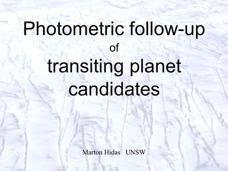 Photometric follow-up of transiting planet candidates Marton Hidas UNSW.