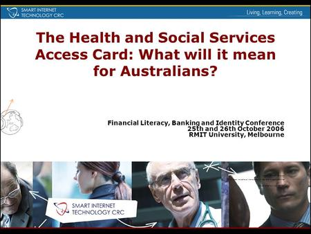 The Health and Social Services Access Card: What will it mean for Australians? Financial Literacy, Banking and Identity Conference 25th and 26th October.