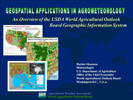 Harlan Shannon Meteorologist U.S. Department of Agriculture Office of the Chief Economist World Agricultural Outlook Board Washington D.C., U.S.A. An Overview.