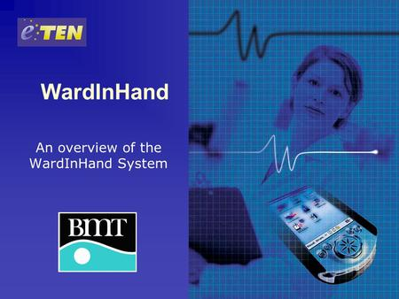 WardInHand An overview of the WardInHand System. What is WardInHand? An advanced, easy to use, secure mobile application. Support healthcare professionals.