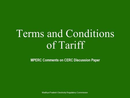 Madhya Pradesh Electricity Regulatory Commission Terms and Conditions of Tariff MPERC Comments on CERC Discussion Paper.