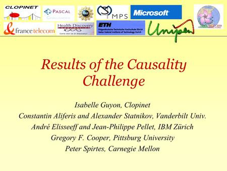 Causality Workbenchclopinet.com/causality Results of the Causality Challenge Isabelle Guyon, Clopinet Constantin Aliferis and Alexander Statnikov, Vanderbilt.