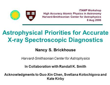 Astrophysical Priorities for Accurate X-ray Spectroscopic Diagnostics Nancy S. Brickhouse Harvard-Smithsonian Center for Astrophysics In Collaboration.