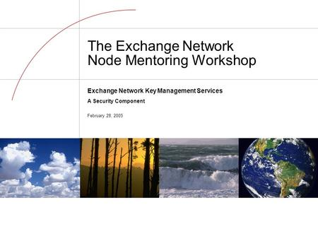 Exchange Network Key Management Services A Security Component February 28, 2005 The Exchange Network Node Mentoring Workshop.