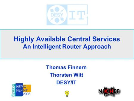 Highly Available Central Services An Intelligent Router Approach Thomas Finnern Thorsten Witt DESY/IT.